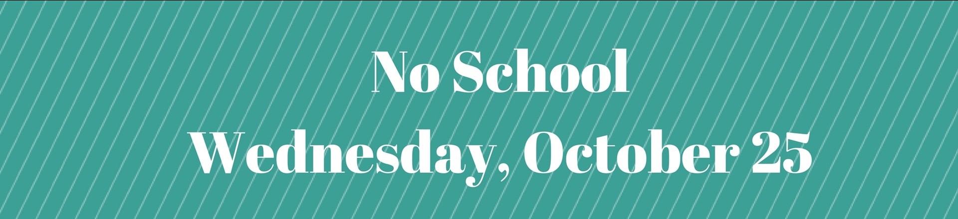 No School October 25